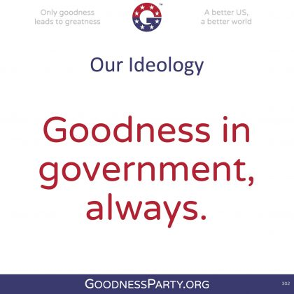 Goodness Party Our Ideology