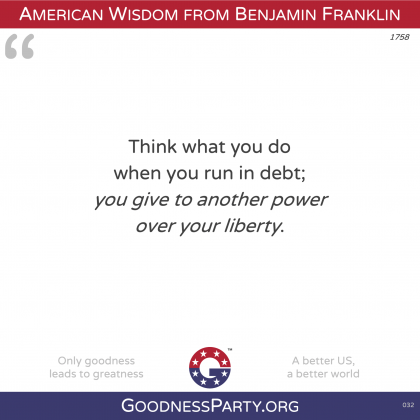 Benjamin Franklin quote When in debt you give others power over your liberty