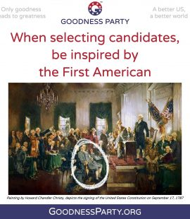 Goodness Party When Selecting Candidates Be Inspired by the First American Benjamin Franklin